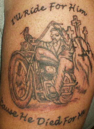 I'll Ride for Him Because He Died for Me - Bike Tattoo