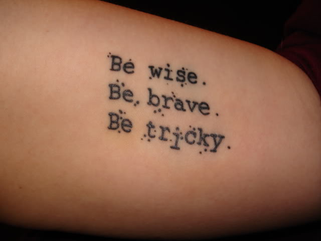 Be Wise. Be Brave. Be Tricky. Literary Tattoo