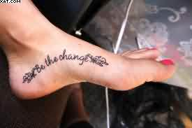 Be The Change - Words Tattoo On Foot For Girls