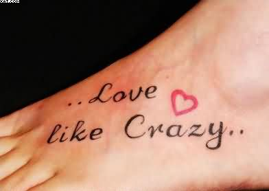 Love Like Crazy Tattoo On Foot