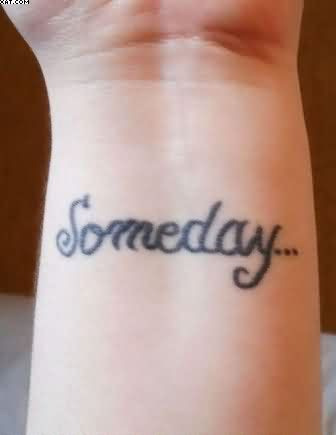 Someday Wrist Tattoo
