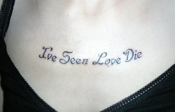 I've Seen Love Die Collarbone Tattoo